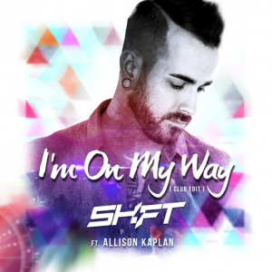 "DJ Shift Releases ""I'm On My Way Ft. Allison Kaplan"""